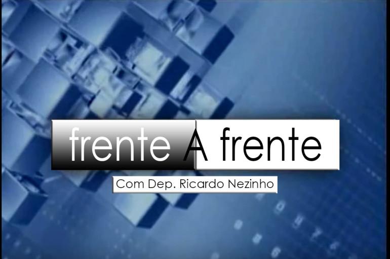 PROGRAMA FRENTE A FRENTE DEP RICARDO NEZINHO 25 02 2016